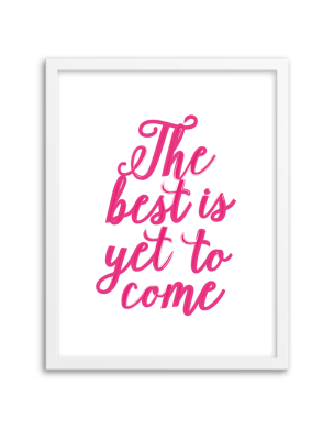 free-printable-wall-art-the-best-is-yet-to-come-2.png